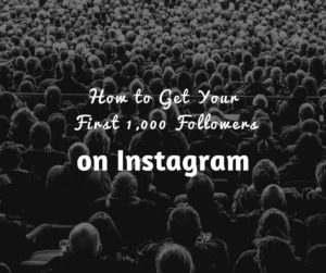 How to Get Your First 1,000 Followers on Instagram