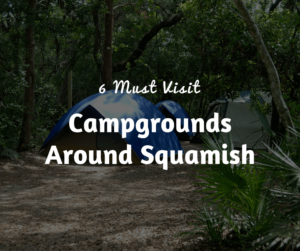 6 Must Visit Campgrounds Around Squamish